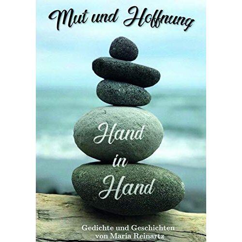 Maria Reinartz - Mut und Hoffnung - Hand in Hand: Gedichte und Geschichten von Maria Reinartz - Preis vom 20.10.2020 04:55:35 h