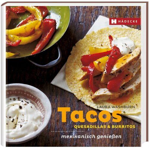 Laura Washburn - Tacos, Quesadillas & Burritos: mexikanisch genießen - Preis vom 13.05.2021 04:51:36 h