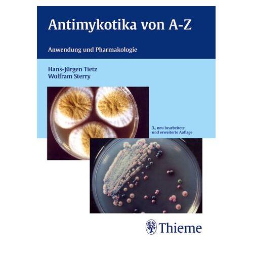 Hans-Jürgen Tietz - Antimykotika von A-Z. Anwendung und Pharmakologie - Preis vom 14.05.2021 04:51:20 h