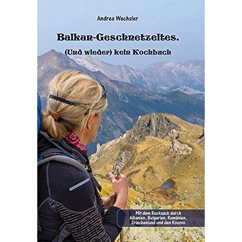 Andrea Wechsler - Balkan-Geschnetzeltes.: (Und wieder) kein Kochbuch - Preis vom 15.04.2021 04:51:42 h