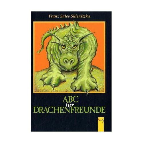 Sklenitzka, Franz S. - ABC für Drachenfreunde - Preis vom 14.04.2021 04:53:30 h