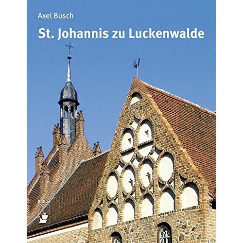 Axel Busch - St. Johannis zu Luckenwalde: Eine Baugeschichte - Preis vom 09.05.2021 04:52:39 h