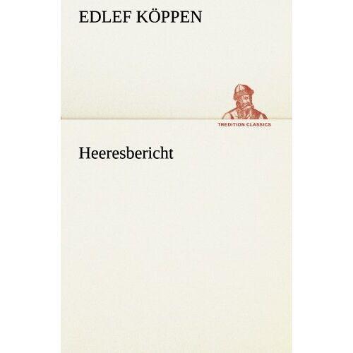 Edlef Köppen - Heeresbericht (TREDITION CLASSICS) - Preis vom 05.05.2021 04:54:13 h