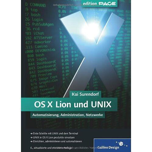 Kai Surendorf - OS X Lion und UNIX: Automatisierung, Administration, Netzwerke (Galileo Design) - Preis vom 22.04.2021 04:50:21 h
