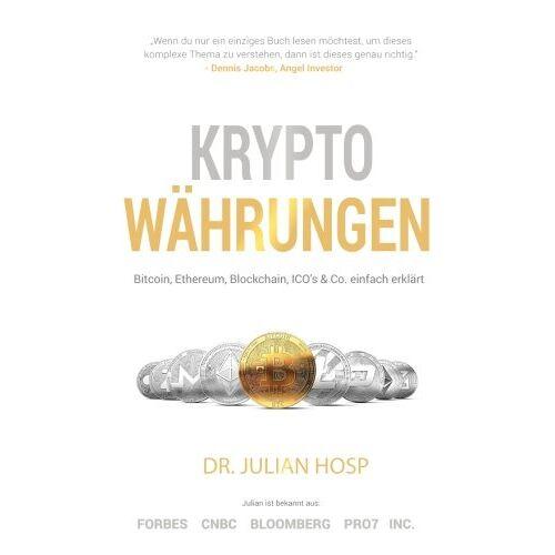 Hosp, Dr. Julian - Kryptowährungen einfach erklärt: Bitcoin, Ethereum, Blockchain, Dezentralisierung, Mining, ICOs & Co. - Preis vom 28.03.2020 05:56:53 h