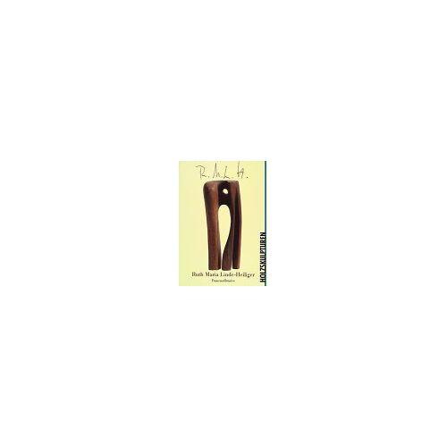Linde-Heiliger, Ruth Maria - Ruth Maria Linde-Heiliger. Holzskulpturen - Preis vom 20.10.2020 04:55:35 h