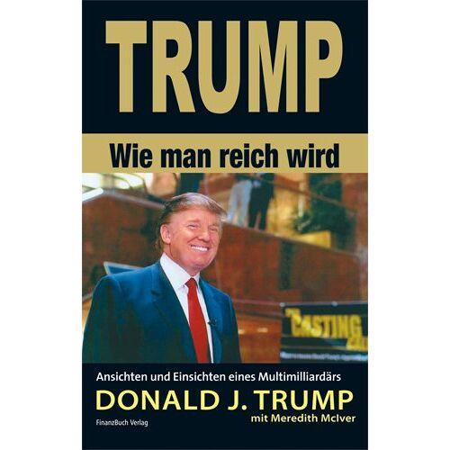 Trump, Donald J. - Trump - Wie man reich wird - Preis vom 27.01.2021 06:07:18 h