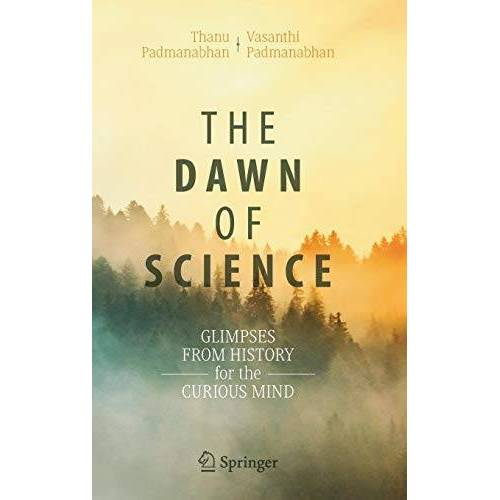 Thanu Padmanabhan - The Dawn of Science: Glimpses from History for the Curious Mind - Preis vom 07.05.2021 04:52:30 h