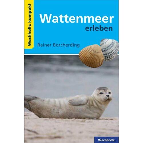 Rainer Borcherding - Wattenmeer erleben KOMPAKT - Preis vom 25.02.2021 06:08:03 h