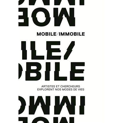 Collectif - Mobile/Immobile : Artistes et chercheurs explorent nos modes de vie - Preis vom 28.03.2020 05:56:53 h