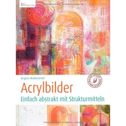Brigitte Waldschmidt - Acrylbilder: Einfach abstrakt mit Strukturmitteln - Preis vom 05.06.2020 05:07:59 h