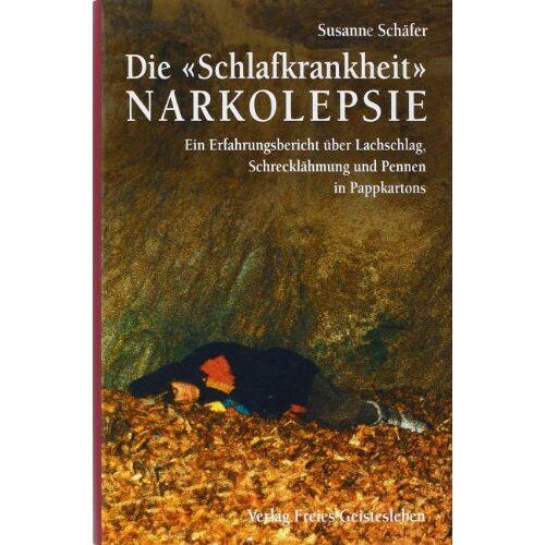 Susanne Schäfer - Die Schlafkrankheit Narkolepsie: Ein Erfahrungsbericht über Lachschlag, Schrecklähmung und Pennen in Pappkartons - Preis vom 15.04.2021 04:51:42 h