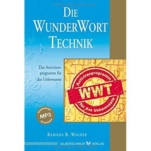 Ramona B. Wagner - Die WunderWortTechnik: Das Antivirenprogramm für das Unbewusste - Preis vom 03.09.2020 04:54:11 h