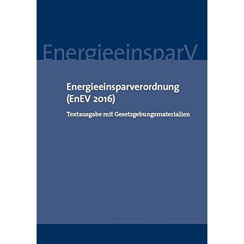 - Energieeinsparverordnung (EnEV 2016): Textausgabe mit Gesetzgebungsmaterialien - Preis vom 08.05.2021 04:52:27 h
