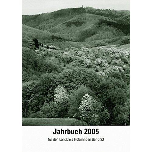 Heimat- und Geschichtsverein für Landkreis und Stadt Holzminden - Jahrbuch für den Landkreis Holzminden / Jahrbuch 2005: für den Landkreis Holzminden Band 23 - Preis vom 24.02.2021 06:00:20 h