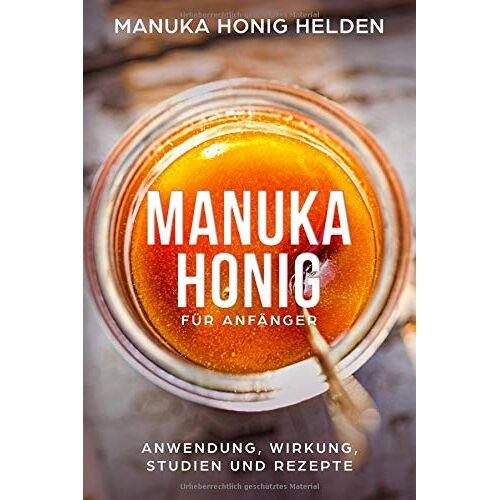 Helden, Manuka Honig - Manuka Honig für Anfänger: Anwendung Wirkung Studien und Rezepte - Preis vom 21.04.2021 04:48:01 h