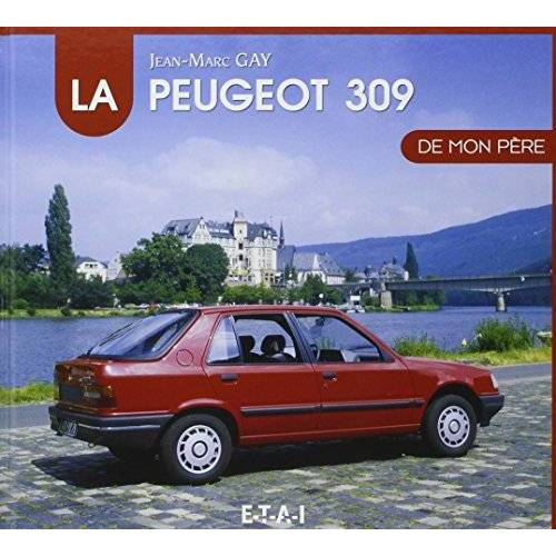 Jean-Marc Gay - La Peugeot 309 de mon père - Preis vom 21.07.2019 05:30:01 h
