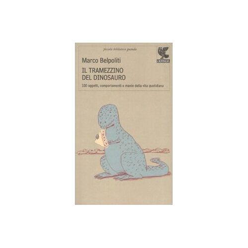 Marco Belpoliti - Il tramezzino del dinosauro. Cento oggetti, comportamenti e manie della vita quotidiana - Preis vom 28.02.2021 06:03:40 h