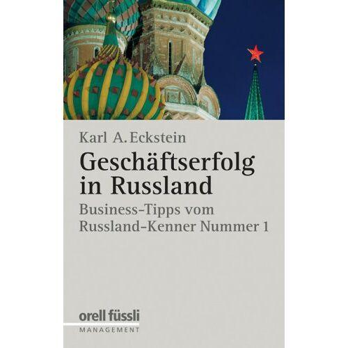 Karl A. Eckstein - Geschäftserfolg in Russland: Business-Tipps vom Russland-Kenner Nummer 1 - Preis vom 05.05.2021 04:54:13 h