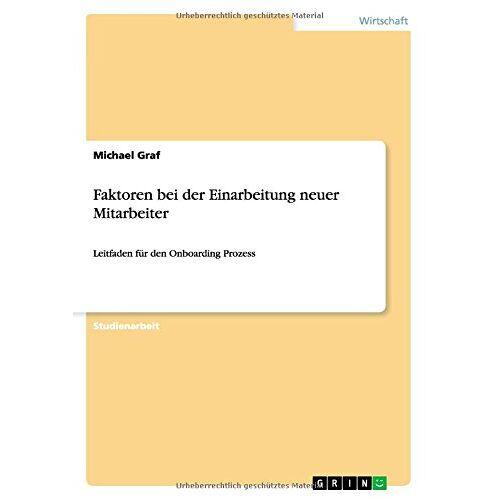 Michael Graf - Faktoren bei der Einarbeitung neuer Mitarbeiter: Leitfaden für den Onboarding Prozess - Preis vom 31.03.2020 04:56:10 h