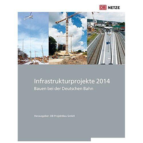DB ProjektBau GmbH - Infrastrukturprojekte 2014: Bauen bei der Deutschen Bahn - Preis vom 07.05.2021 04:52:30 h