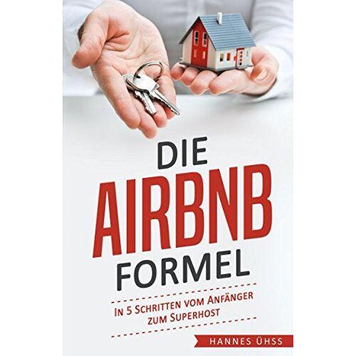 Hannes Ühss - Die Airbnb-Formel: In 5 Schritten vom Anfänger zum Superhost - Preis vom 08.05.2021 04:52:27 h