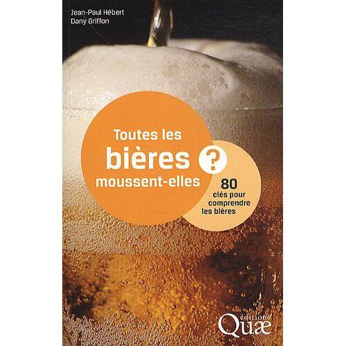 Jean-Paul Hébert - Toutes les bières moussent-elles ? : 80 clés pour comprendre les bières - Preis vom 10.04.2021 04:53:14 h