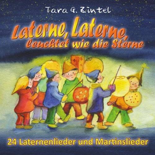 Tara G. Zintel - Laterne, Laterne, leuchtet wie die Sterne: 24 Laternenlieder und Martinslieder - Preis vom 28.02.2021 06:03:40 h