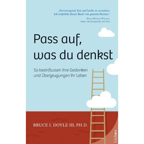 III, Bruce I. Doyle - Pass auf, was du denkst: So beeinflussen Ihre Gedanken und Überzeugungen Ihr Leben: So beeinflussen Ihre Gedanken und Überzeugungen Ihr Leben - Preis vom 15.04.2021 04:51:42 h