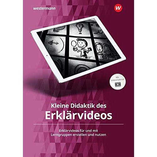 Sebastian Arnold - Kleine Didaktik des Erklärvideos: Erklärvideos für und mit Lerngruppen erstellen und nutzen - Preis vom 05.03.2021 05:56:49 h