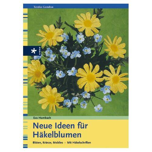 Eva Hambach - Neue Ideen für Häkelblumen: Blüten, Kränze, Mobiles. Mit Häkelschriften - Preis vom 20.10.2020 04:55:35 h