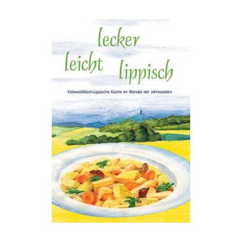 Karin Kolisch - lecker leicht lippisch. Ostwestfälisch-Lippische Küche im Wandel der Jahreszeiten - Preis vom 14.05.2021 04:51:20 h