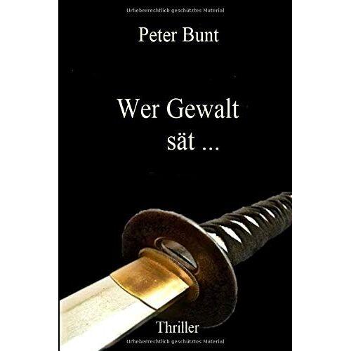 Peter Bunt - Wer Gewalt sät ... - Preis vom 17.04.2021 04:51:59 h
