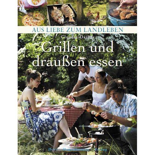Claudia Daiber - Grillen und draußen essen (Aus Liebe zum Landleben) - Preis vom 10.04.2021 04:53:14 h