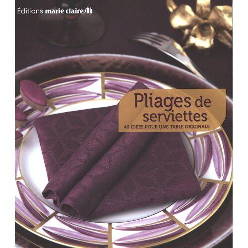 Collectif - Pliages de serviettes : 40 idées pour une table originale - Preis vom 20.10.2020 04:55:35 h