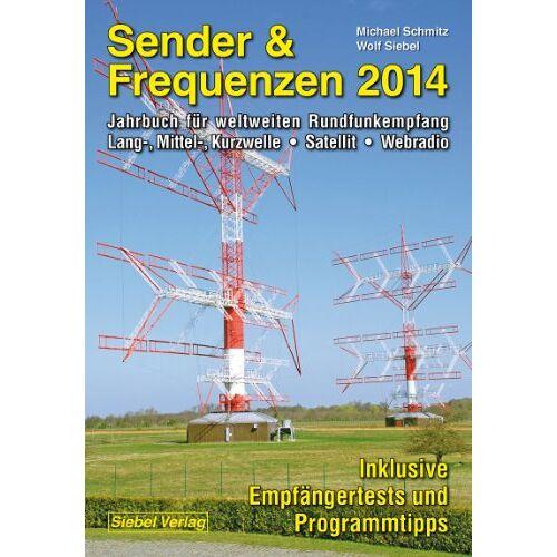 Michael Schmitz - Sender & Frequenzen 2014: Jahrbuch für weltweiten Rundfunkempfang Lang-, Mittel-, Kurzwelle  Satellit  Webradio - Preis vom 25.05.2020 05:02:06 h