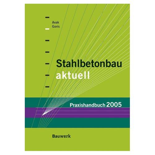 Ralf Avak - Stahlbetonbau aktuell - Praxishandbuch 2005 - Preis vom 16.04.2021 04:54:32 h