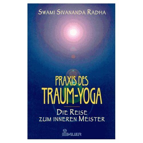 Radha, Swami Sivananda - Praxis des Traum-Yoga - Preis vom 12.11.2019 06:00:11 h