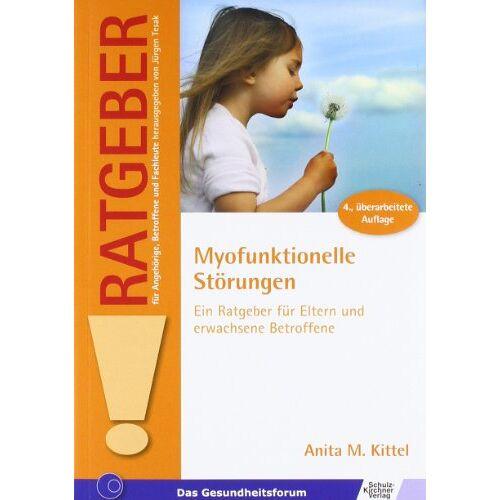 Kittel, Anita M. - Myofunktionelle Störungen: Ein Ratgeber für Eltern und erwachsene Betroffene - Preis vom 11.05.2021 04:49:30 h