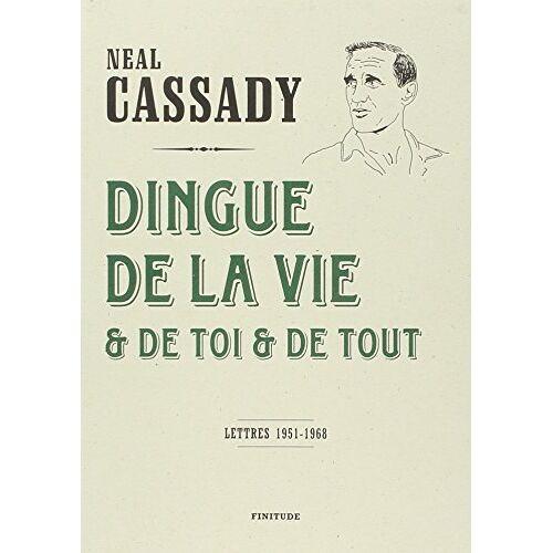 Neal Cassady - Dingue de la vie et de toi et de tout - Preis vom 03.08.2020 04:53:25 h