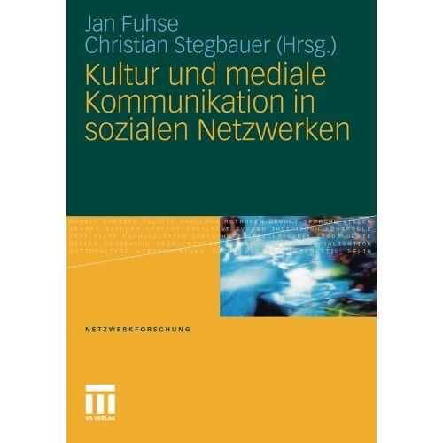 Jan Fuhse - Kultur und Mediale Kommunikation in sozialen Netzwerken (Netzwerkforschung) (German Edition) - Preis vom 07.04.2020 04:55:49 h