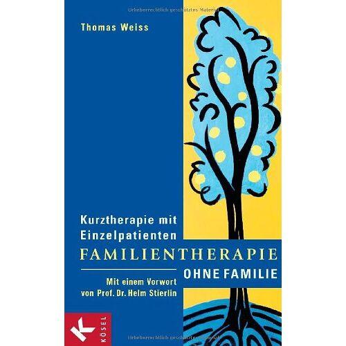 Thomas Weiß - Familientherapie ohne Familie: Kurztherapie mit Einzelpatienten - Mit einem Vorwort von Prof. Dr. Helm Stierlin - Preis vom 10.05.2021 04:48:42 h
