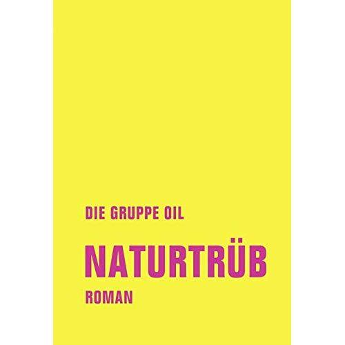 Die Gruppe OIL - Naturtrüb: Roman - Preis vom 20.10.2020 04:55:35 h