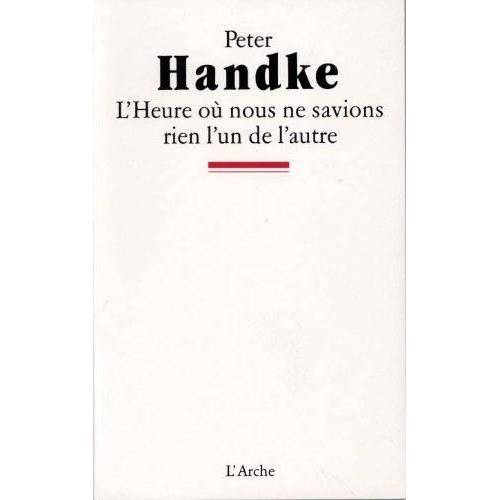 Peter Handke - L'Heure ou nous ne savions rien l'un de l'autre - Preis vom 14.01.2021 05:56:14 h