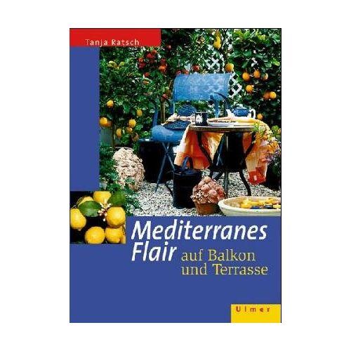 Tanja Ratsch - Mediteranes Flair auf Balkon und Terrasse - Preis vom 21.10.2020 04:49:09 h