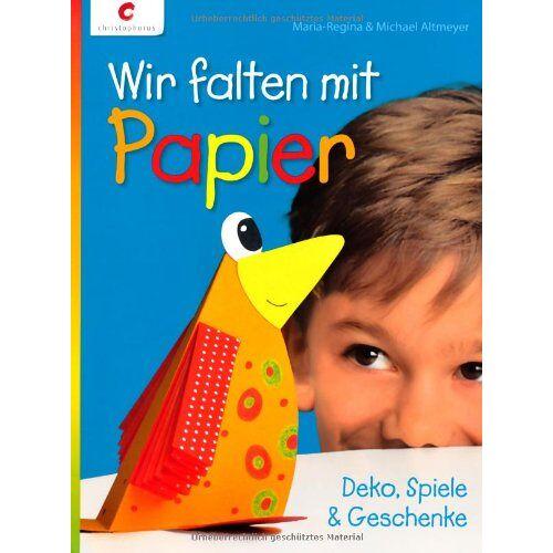 Maria-Regina Altmeyer - Wir falten mit Papier: Deko, Spiele & Geschenke - Preis vom 21.10.2020 04:49:09 h