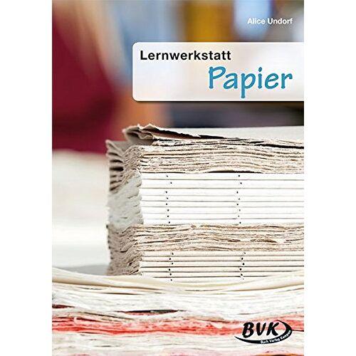 Alice Undorf - Lernwerkstatt Papier - Preis vom 20.10.2020 04:55:35 h