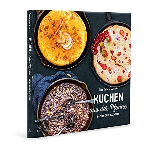 Elise Delprat-Alvarès - Kuchen aus der Pfanne - Backen ohne Backofen - Preis vom 25.02.2021 06:08:03 h