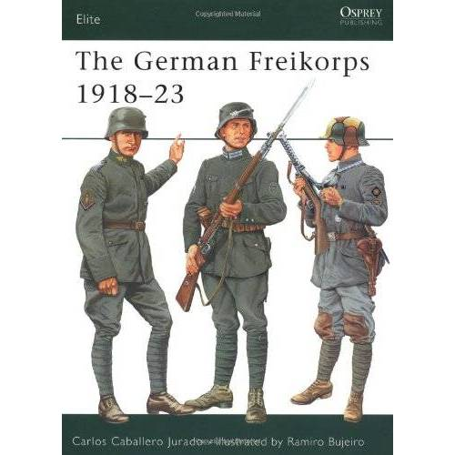 Carlos Jurado - The German Freikorps 1918-23 (Elite) - Preis vom 24.02.2021 06:00:20 h