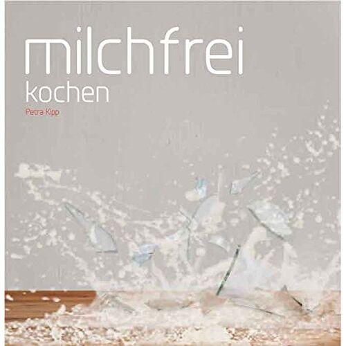 Petra Kipp - Milchfrei kochen - Preis vom 10.05.2021 04:48:42 h